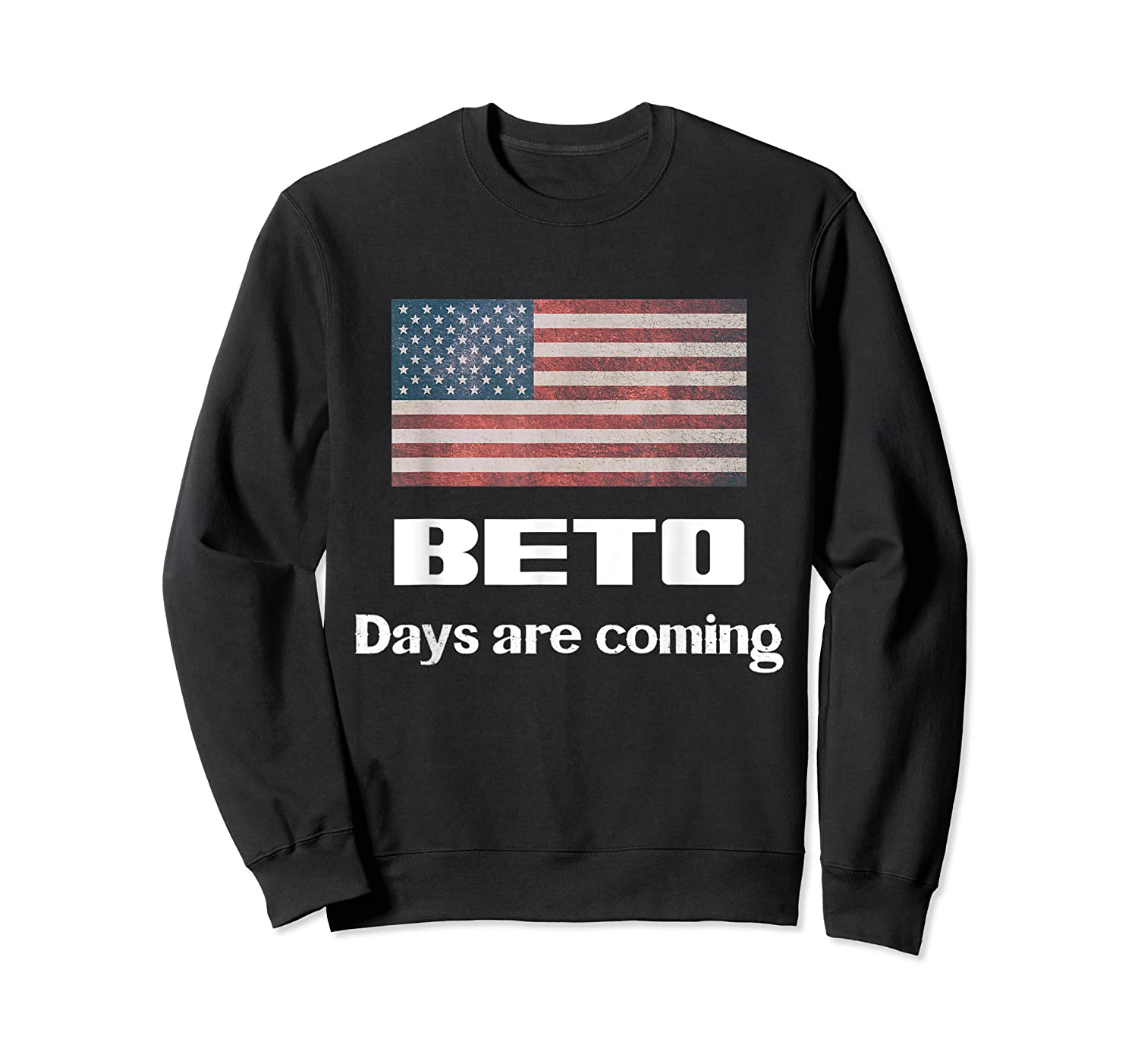 Beto Days Are Coming Usa Election Shirt 2020 Support Crewneck Sweater