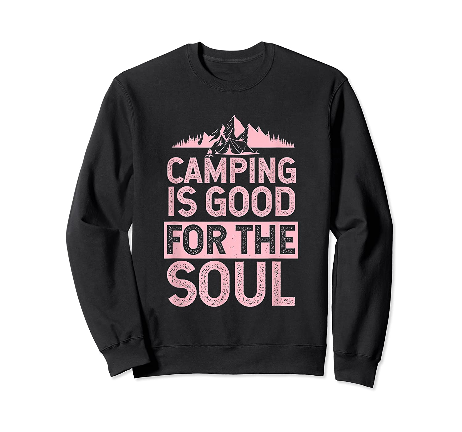 Camping Is Good For The Soul T-shirt Crewneck Sweater