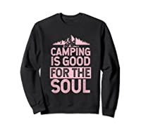 Camping Is Good For The Soul T-shirt Sweatshirt Black