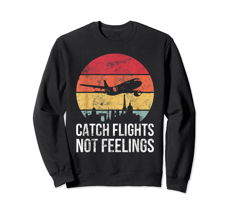 Catch Flights Not Feelings Gift For Retro Traveler Shirts Crewneck Sweater