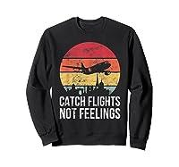 Catch Flights Not Feelings Gift For Retro Traveler Shirts Sweatshirt Black