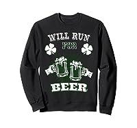 Saint Patrick S Day Will Run For Beer Running T Shirt Sweatshirt Black