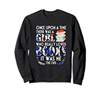 Once Upon A Time There Was A Girl Who Really Loved Books T Shirt Sweatshirt Black