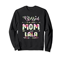 Blessed To Be Called Mom And Lala T Shirt Mothers Day Sweatshirt Black