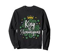 King Of Shenanigans Funny Saint Patricks Day T Shirt Sweatshirt Black