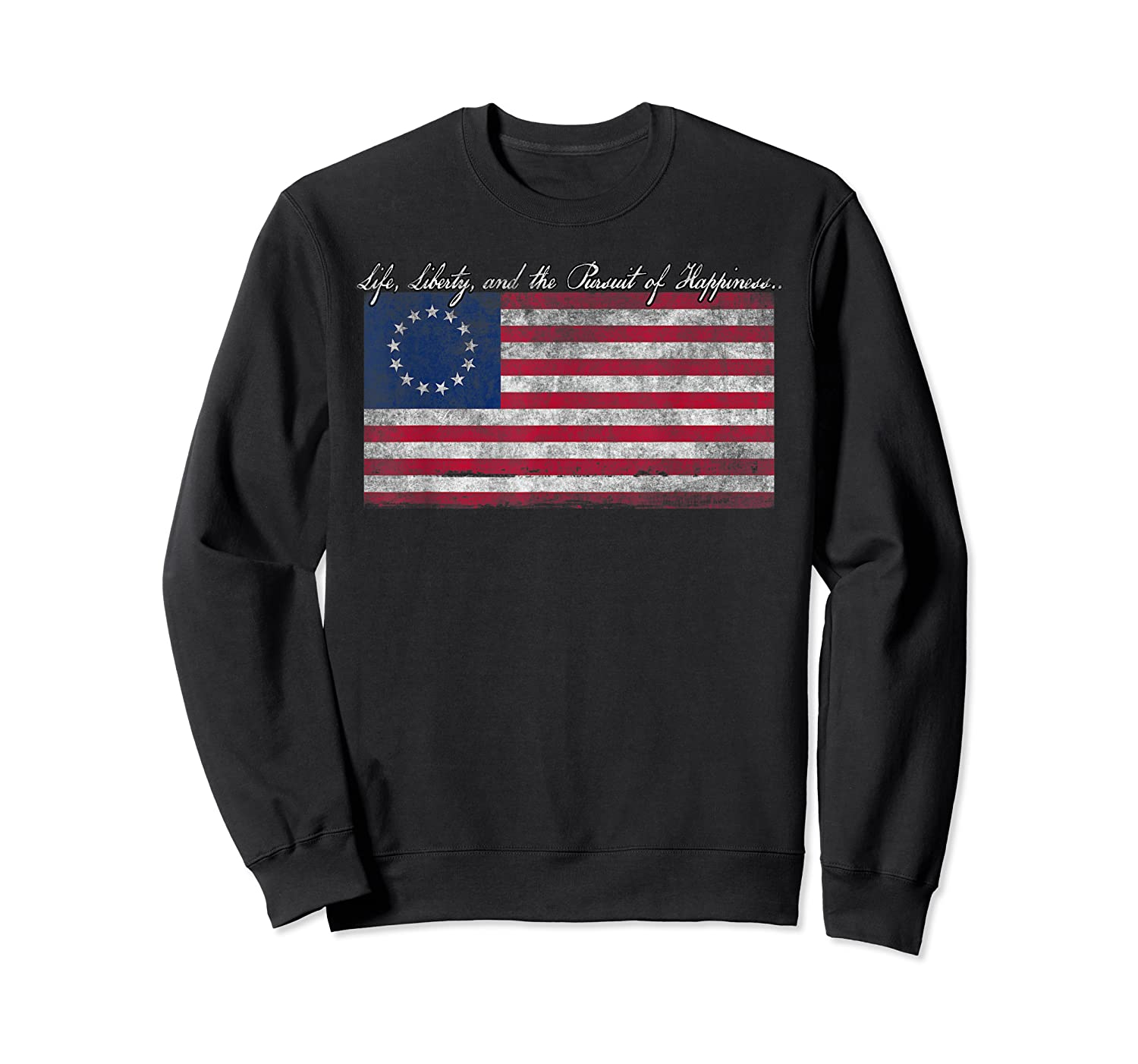 Life Liberty And The Pursuit Of Happiness Flag T Shirt Crewneck Sweater