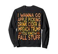 Apple Picking Cider Drinking And Impeach Trump This Fall T Shirt Sweatshirt Black