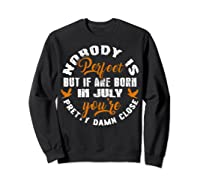 Nobody's Perfect If You Are Born In July Birthday Gift Shirt Sweatshirt Black