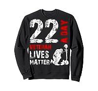 22 A Day Veteran Lives Matter T Shirt Veterans Day Shirt T Shirt Sweatshirt Black