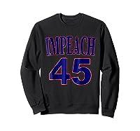 Impeach 45 Funny Political Anti President Trump Tshirt Sweatshirt Black