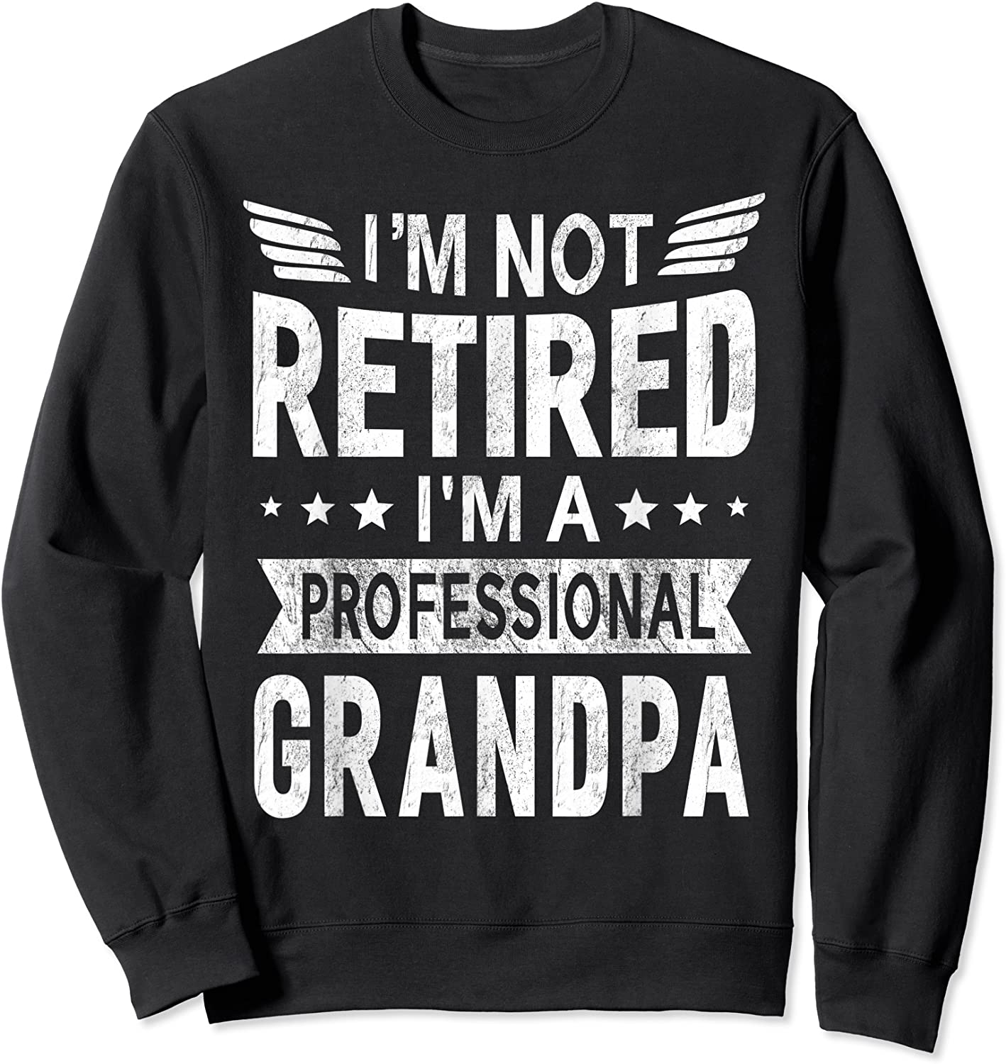 I'm Not Retired A Professional Grandpa Top Fathers Day Gift T-shirt Crewneck Sweater