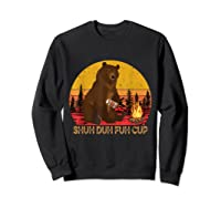 Shuh Duh Fuh Cup Bear Drinking Beer Camping T Shirt Sweatshirt Black