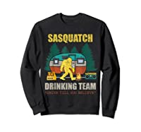Sasquatch Drinking Team Drink Till You Believe Vintage T Shi Shirts Sweatshirt Black