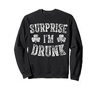 Surprise I M Drunk T Shirt Saint Patrick Day Gift Shirt Sweatshirt Black