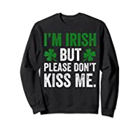 I M Irish Don T Kiss Me Saint Patricks Day Funny T Shirt Sweatshirt Black