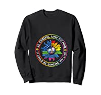 Be Careful Who You Hate It Could Be Someone Lgbt Gift Shirts Sweatshirt Black