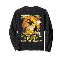 Just A Girl Love Pug Dog Halloween Gift Shirts Sweatshirt Black