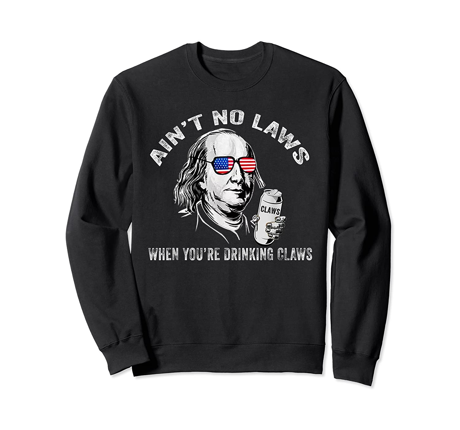 Ain T No Laws When You Re Drinking Claws Funny Shirt Crewneck Sweater