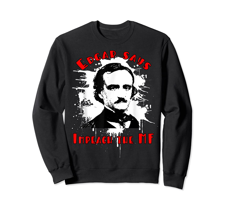 Edgar Poe Says Impeach The Mf Impeach Trump T Shirt Crewneck Sweater