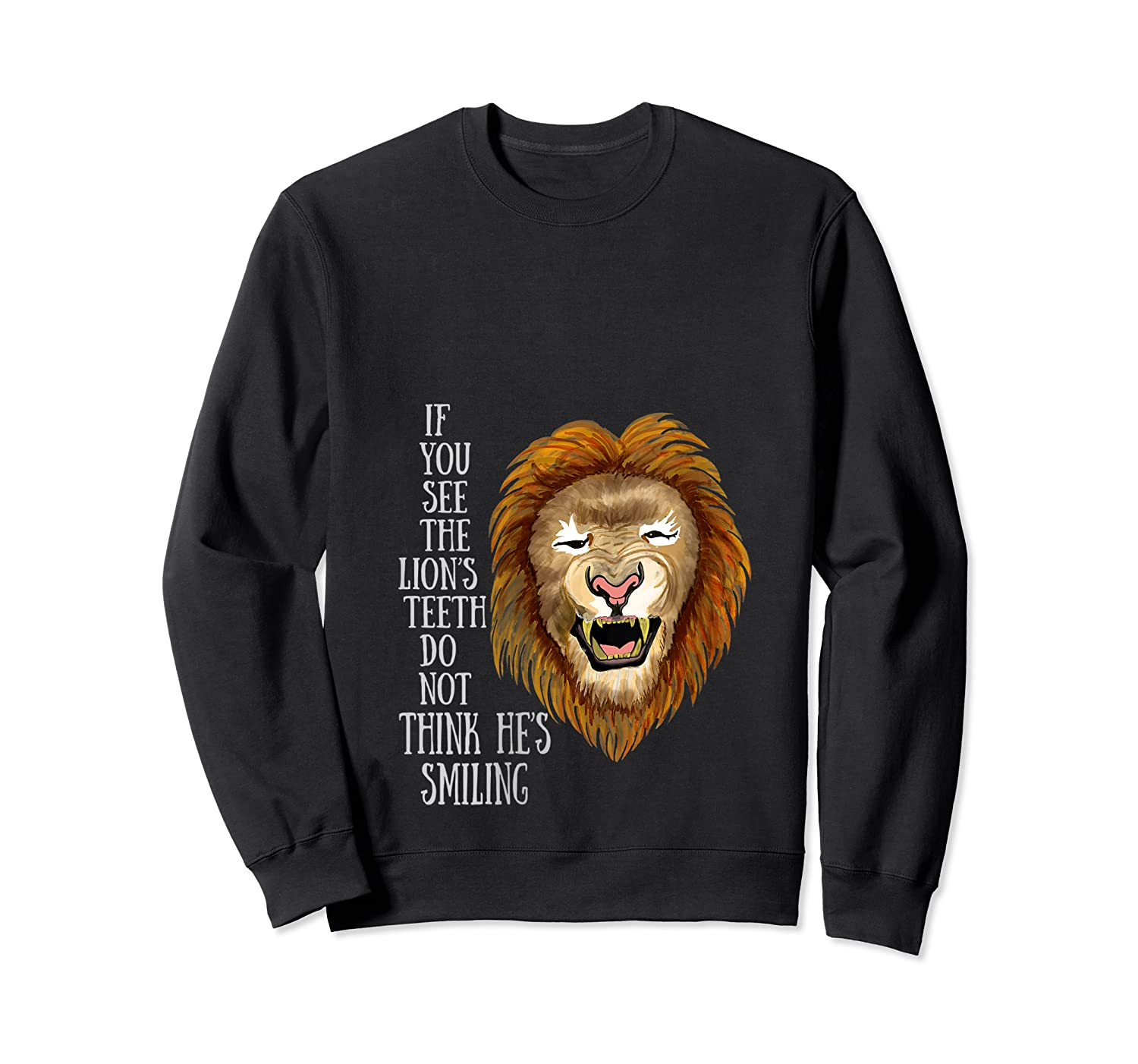 Lion, If You See The Lion's Th Do Not Think He's Smiling Shirts Crewneck Sweater