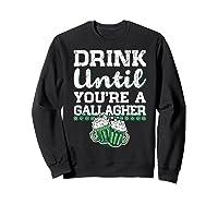 Drink Until You Re A Gallagher Saint Patrick S Day T Shirt Sweatshirt Black