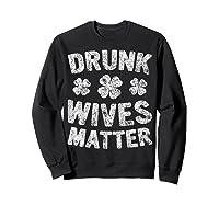 Drunk Wives Matter T Shirt Saint Patrick Day Gift Shirt Sweatshirt Black