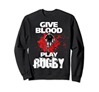 Give Blood Playrugby. Funny Rugby Player Tshirt Sweatshirt Black