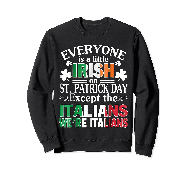 Everyone Is Irish Patrick Day Except Italians Still Italians Shirts Crewneck Sweater