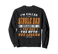 Father S Day Gift Single Dad Because Man Myth Legend Shirt Sweatshirt Black