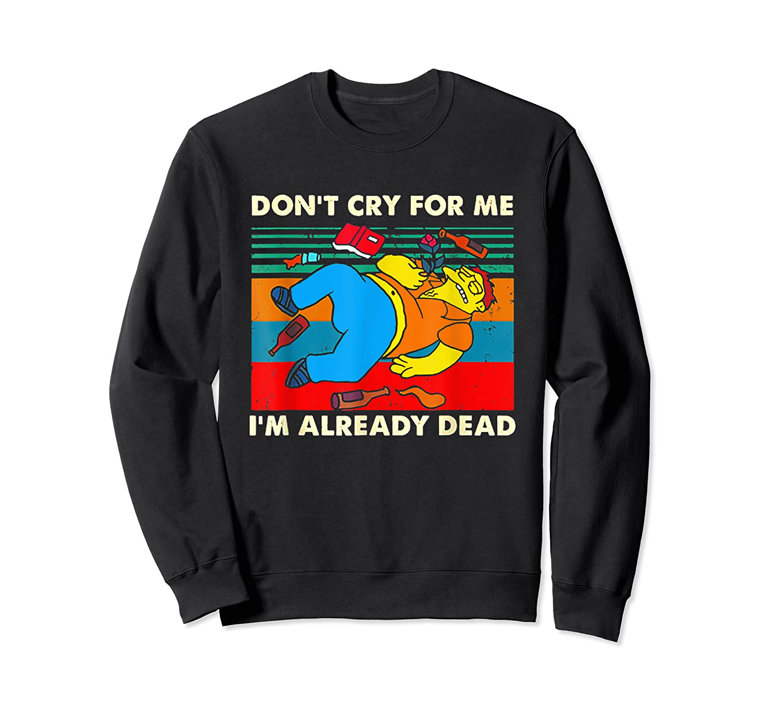 Don T Cry For Me I M Already Dead T Shirt Crewneck Sweater