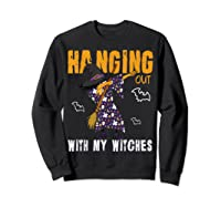 Dabbing Witch Halloween Shirt | Hanging Out With My Witches T-shirt Sweatshirt Black