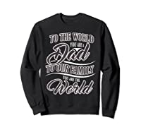 S Dad To Your Family You Are The World Fathers Day T Shirt Sweatshirt Black