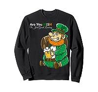 Are You Irish Or Just Good Looking St Patrick Beer Lover Tee T-shirt Sweatshirt Black