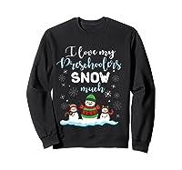 Love My Preschoolers Snow Much Merry Xmas Tea Shirts Sweatshirt Black