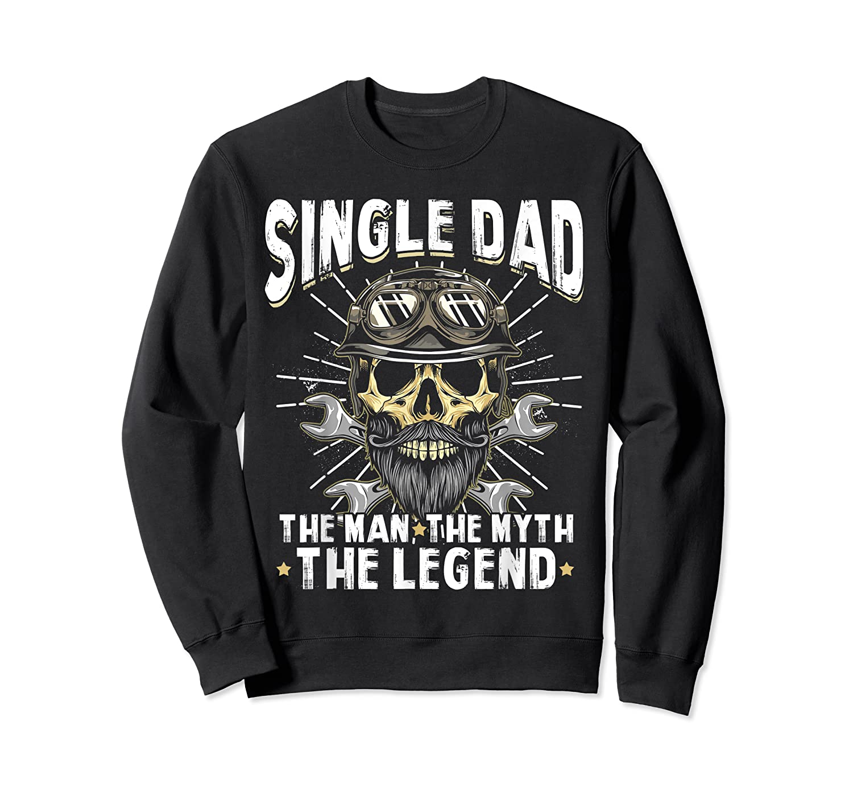 S Biker Single Dad The Man The Myth The Legend T Shirt Crewneck Sweater