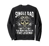 S Biker Single Dad The Man The Myth The Legend T Shirt Sweatshirt Black