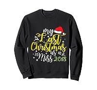 My Last Christmas As A Miss 2018 T Shirt Single Xmas Gifts Sweatshirt Black