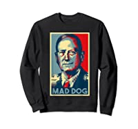 General Mad Dog Mattis 2020 Mattis For President Election T Shirt Sweatshirt Black