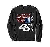 Impeach 45 T Shirt Impeach President Donald Trump Sweatshirt Black