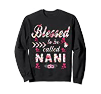 Blessed To Be Called Nani T Shirt Mother S Day Gift Sweatshirt Black