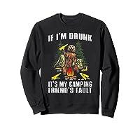 If I M Drunk It S My Camping Friend S Faunt Funny Bear Shirt Sweatshirt Black