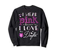 I Wear Pink Because I Love My Daughter Breast Cancer T Shirt Sweatshirt Black