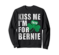 Kiss Me Im For Bernie Sanders 2020 St Patricks Day T Shirt Sweatshirt Black