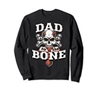 S Dad To The Bone Father S Day For Papa T Shirt Sweatshirt Black
