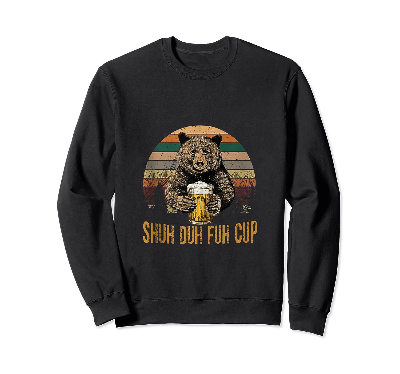 Shuh Duh Fuh Cup Bear Drinking Beer Camping Funny Tank Top Shirts Crewneck Sweater