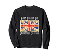 Happy Treason Day Ungrateful Colonials 4th Of July Shirts Sweatshirt Black