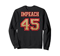 Impeach 45 Printed On Back Shirts Sweatshirt Black