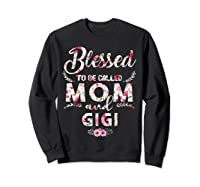 Blessed To Be Called Mom And Gigi T Shirt Mothers Day Sweatshirt Black