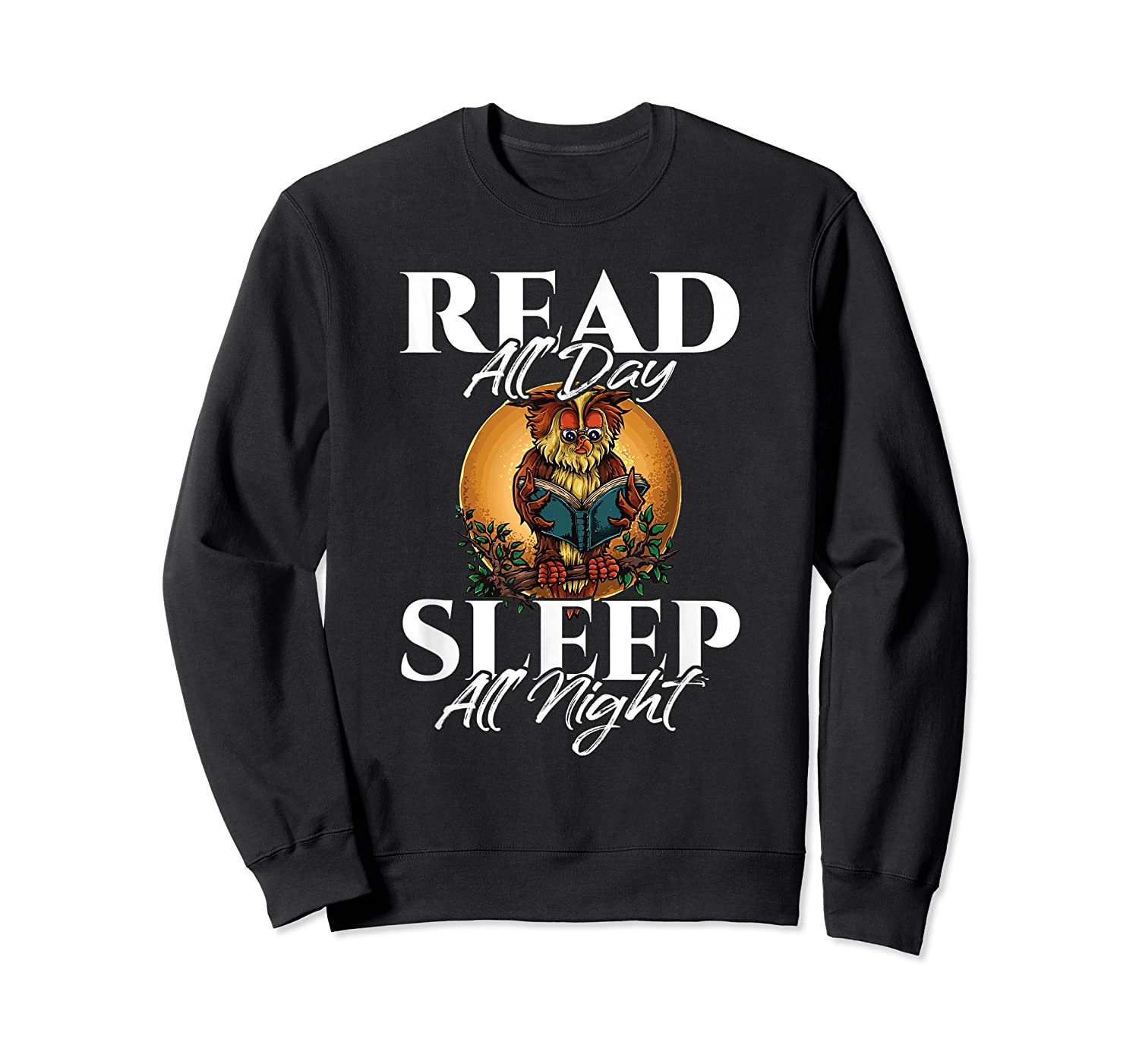 Sleep All Day Read All Night Bookish Read A Book Day Owl T Shirt Crewneck Sweater