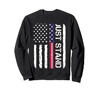 Memorial Day Veterans Day 2018 T Shirt Just Stand Sweatshirt Black